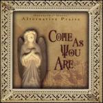 Alternative Praise Series:  Come As You Are