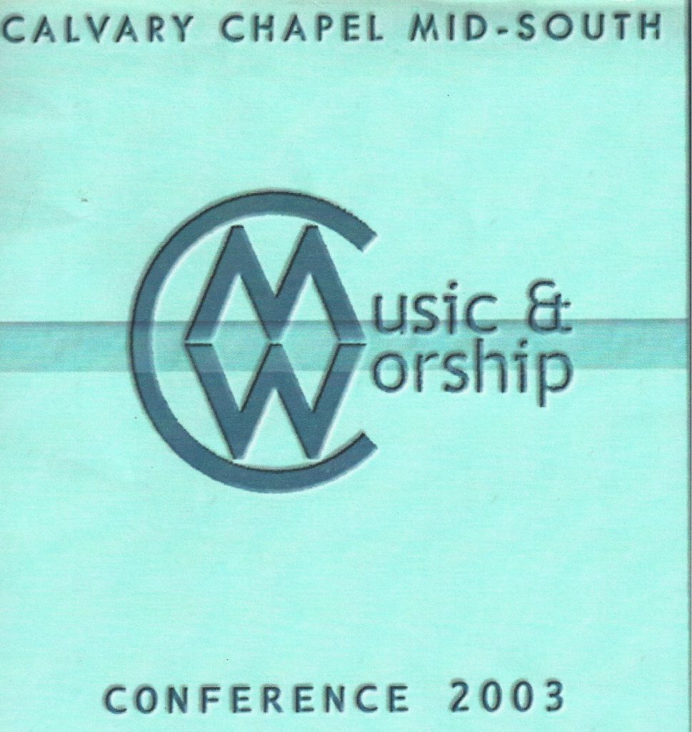 2003 Calvary Chapel Mid-South Music & Worship Conference
