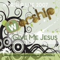 2007 Worship Life:  Give Me Jesus